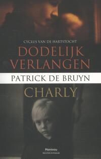 Dodelijk verlangen & Charly-Patrick de Bruyn