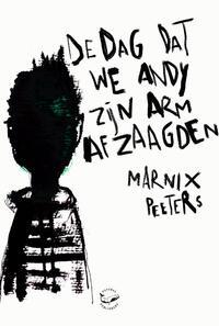 De dag dat we Andy zijn arm afzaagden-Marnix Peeters