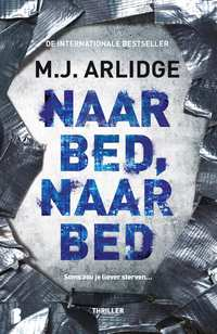 Naar bed, naar bed-M.J. Arlidge