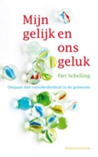 Mijn gelijk en ons geluk-Piet Schelling
