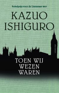 Toen wij wezen waren-Kazuo Ishiguro