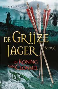 De Grijze Jager 8 - De koning van Clonmel-John Flanagan