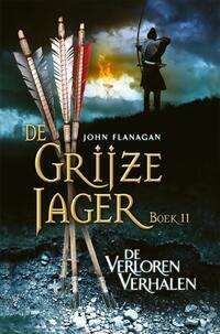 De Grijze Jager 11 - De verloren verhalen-John Flanagan