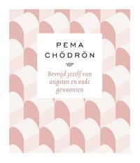 Bevrijd jezelf van angsten en oude gewoonten-Pema Chödrön