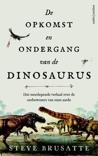 De opkomst en ondergang van de dinosaurus-Steve Brusatte