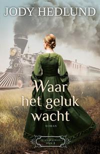 Waar het geluk wacht-Jody Hedlund-eBook