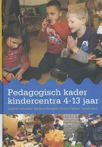 Pedagogisch kader kindercentra 4-13 jaar-Josette Hoex, Liesbeth Schreuder, Marianne Boogaard, Ruben Fukkink