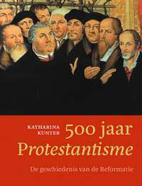 500 jaar Protestantisme-Katharina Kunter