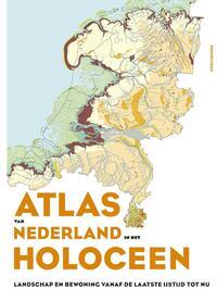 Atlas van Nederland in het Holoceen-Henk Weerts, Jos Bazelmans, Michiel van der Meulen, Peter Vos