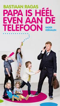 Papa is heel even aan de telefoon-Bastiaan Ragas-eBook