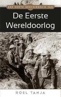 Een korte geschiedenis van De Eerste Wereldoorlog-Roel Tanja