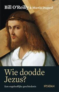 Wie doodde Jezus?-Bill O'Reilly, Martin Dugard-eBook