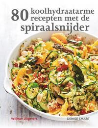 80 Koolhydraatarme Recepten Met De Spiraalsnijder-Denise Smart