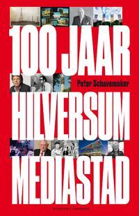 100 jaar Hilversum mediastad-Peter Schavemaker-eBook
