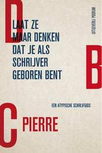 Laat ze maar denken dat je als schrijver geboren bent-DBC Pierre