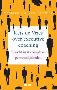 Kets de Vries over executive coaching - Inzicht in 8 complexe persoonlijkheden-Mandfred F.R. Kets de Vries-eBook