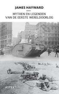 Mythen en legenden van de Eerste Wereldoorlog-J. Hayward