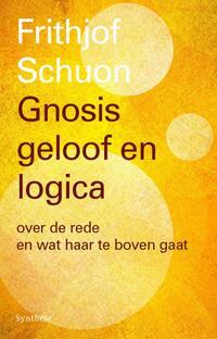 Gnosis, geloof en logica-Frithjof Schuon