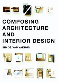 Composing architecture and interior design-Simos Vamvakidis