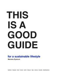 This is a Good Guide - for a Sustainable Lifestyle-Marieke Eyskoot