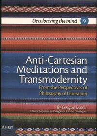 Anti-Cartesian Meditations and Transmodernity-Enrique Dussel