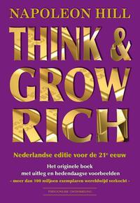 Think & Grow Rich Nederlandse editie voor de 21e eeuw-Napoleon Hill