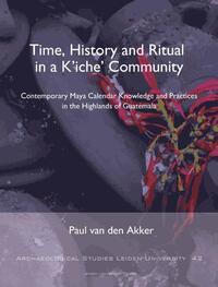 Time, History and Ritual in a K'iche' Community-Paul van den Akker