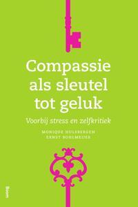 Compassie als sleutel tot geluk - Voorbij stress en zelfkritiek-Ernst Bohlmeijer, Monique Hulsbergen