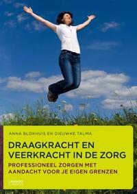 Draagkracht en veerkracht in de zorg-Anna Blokhuis, Dieuwke Talma