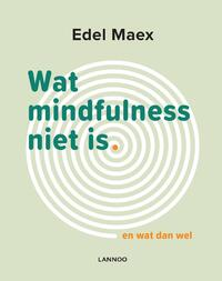 Wat mindfulness niet is-Edel Maex-eBook