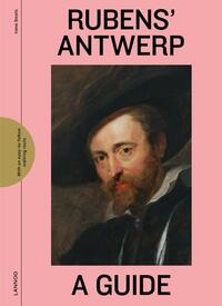 Rubens' Antwerp - A Guide-Irene Smets