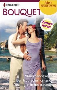 Bouquet Favorieten 532 : Vlammende ogen ; Een tropische romance ; Gevangen in het paradijs (3-in-1)-Annie West, Lindsay Armstrong, Trish Morey-eBook