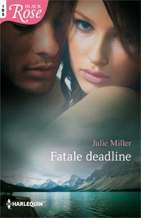 Black Rose 73A : Fatale deadline-Julie Miller-eBook