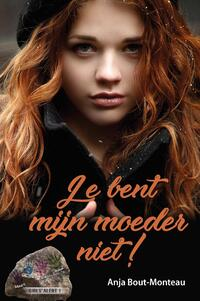 Girls alert Je bent mijn moeder niet!-Anja Bout-Monteau-eBook