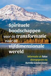 Spirituele boodschappen voor de transformatie naar de vijfdimensionale wereld – Telos 2-Aurelia Louise Jones