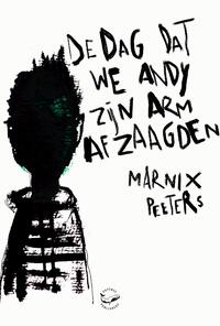 De dag dat we Andy zijn arm afzaagden-Marnix Peeters-eBook