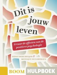 Boom Hulpboek - Dit is jouw leven - Ervaar de effecten van de positieve psychologie-Ernst Bohlmeijer, Monique Hulsbergen