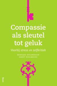 Compassie als sleutel tot geluk - Voorbij stress en zelfkritiek-Ernst Bohlmeijer, Monique Hulsbergen-eBook