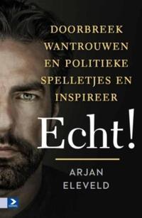 Echt! - Doorbreek wantrouwen en politieke spelletjes en inspireer-Arjan Eleveld-eBook