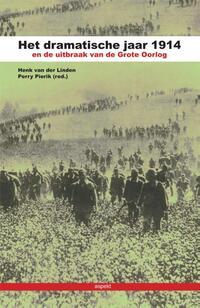 Het dramatische jaar 1914 en de uitbraak van de Grote Oorlog-Henk van der Linden, Perry Pierik