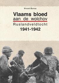 Vlaams bloed aan de Wolchov, Ruslandveldtocht 1941-1942-Vincent Dumas
