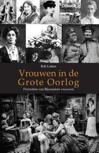 Vrouwen in de Eerste Wereldoorlog-Bob Latten