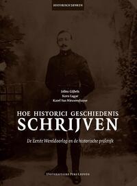 Hoe historici geschiedenis schrijven-Jolien Gijbels, Karel van Nieuwenhuyse, Koen Lagae-eBook