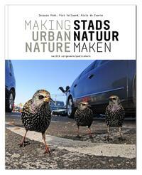Stadsnatuur maken ; Making Urban Nature-Jacques Vink, Niels de Zwarte, Piet Vollaard-eBook