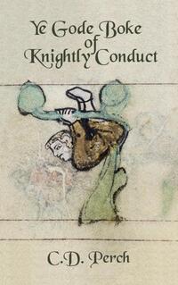Ye gode boke of knightly conduct-C.D. Perch
