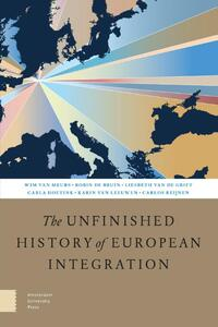 The Unfinished History of European Integration-Carla Hoetink, Carlos Reijnen, Karin van Leeuwen, Liesbeth van de Grift, Robin de Bruin, Wim van Meurs