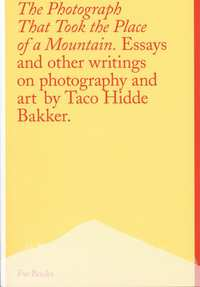 The Photograph That Took the Place of a Mountain-Taco Hidde Bakker