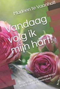 Vandaag volg ik mijn hart-Marleen Vaanholt Te