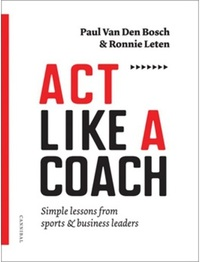 Act like a coach-Paul van den Bosch, Ronnie Leten