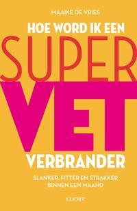 Hoe word ik een supervetverbrander-Maaike de Vries-eBook